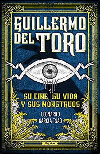 """Libro """"Guillermo del Toro. Su cine, su vida y sus monstruos"""""""